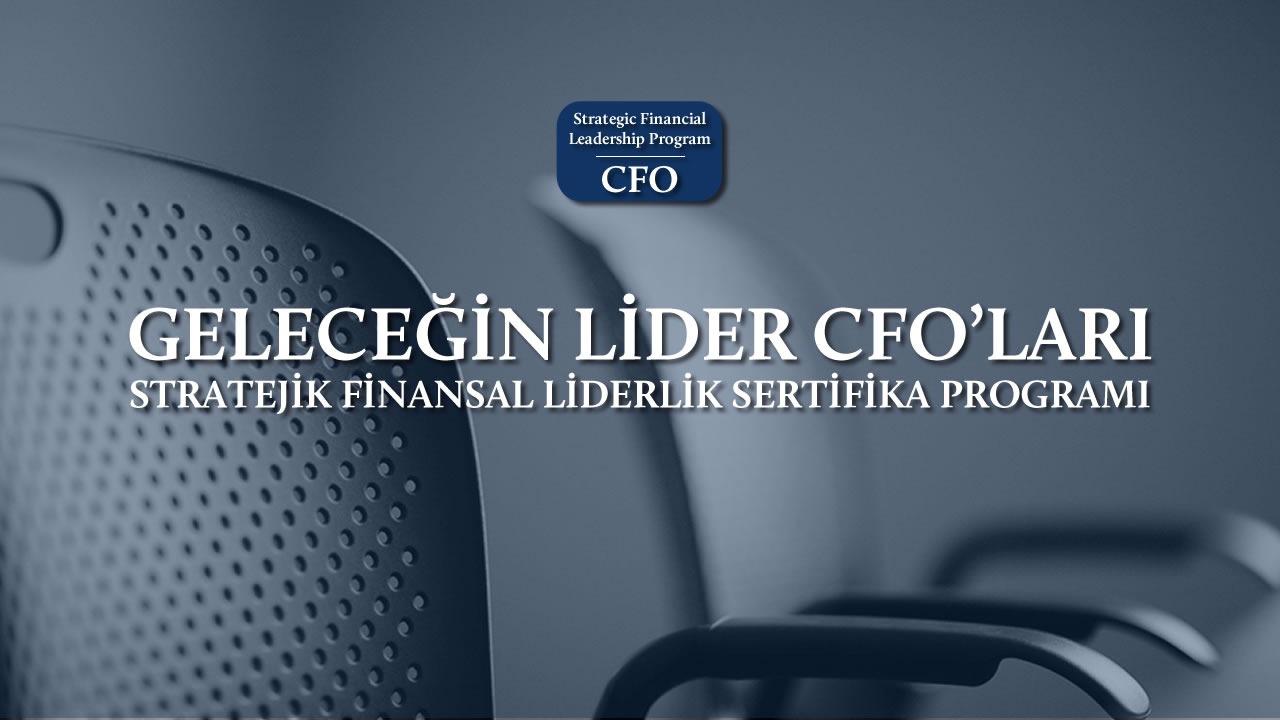 Türkiye'nin Lider Finans Yöneticilerini Yetiştiren CFO Eğitim Programı / Stratejik Finansal Liderlik Sertifika Programı Yeni Dönem!